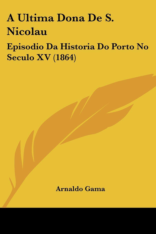 Download A Ultima Dona De S. Nicolau: Episodio Da Historia Do Porto No Seculo XV (1864) (English and Portuguese Edition) pdf epub