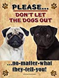 Black Pug and Brown Pug - Don't Let The Dogs Out... 9X12 Realistic Pet Image New Aluminum Metal Outdoor Dog Pet Sign. Will Not Rust!