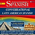 Conversational Latin American Spanish - 8 One Hour Audio Lessons (English and Spanish Edition) Hörbuch von Mark Frobose Gesprochen von: Mark Frobose