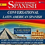 Conversational Latin American Spanish - 8 One Hour Audio Lessons (English and Spanish Edition) | Mark Frobose