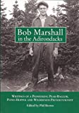 Bob Marshall in the Adirondacks: Writings of a Pioneering Peak-Bagger, Pond-Hopper, and Wilderness Preservationist