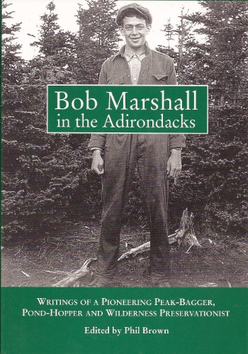 Bob Marshall in the Adirondacks: Writings of a Pioneering Peak-Bagger, Pond-Hopper, and Wilderness Preservationist (Cloud Peak Wilderness Map compare prices)