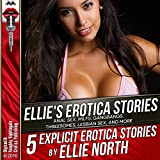 Ellie's Erotica Stories: Anal Sex, MILFs, Gangbangs, Threesomes, Lesbian Sex, and More: Five Explicit Erotica Stories