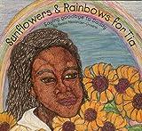 Sunflowers and Rainbows for Tia, Alesia Greene-Alexander, 1561231282