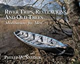 River Trips, Revelations and Old Trees, Philip W. Snyder, 0819218278