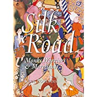 Silk Road: Monks, Warriors & Merchants (Odyssey Illustrated Guides)
