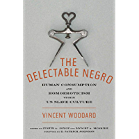 The Delectable Negro: Human Consumption and Homoeroticism within US Slave Culture (Sexual Cultures Book 34) book cover