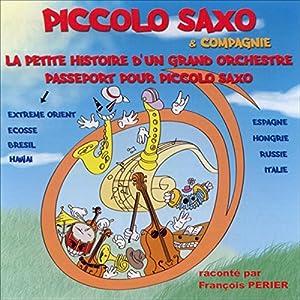 Piccolo Saxo & Compagnie - La petite histoire d'un grand orchestre / Passeport pour Piccolo Saxo Performance