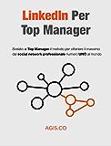 LinkedIn per Top Manager : Svelato ai Top Manager il metodo per ottenere il massimo dal social network professionale numero UNO al mondo