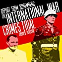 Report from Nuremberg: The International War Crimes Trial Audiobook by Harold Burson Narrated by Christian Rummel, Richard McGonagle, Gabrielle De Cuir, Kristoffer Tabori, Arthur Morey, Joe Nocera, Robert Forster, Scott Brick, Stefan Rudnicki