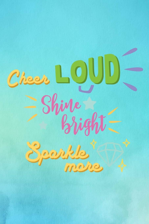 Cheer Loud Shine Bright Sparkle More: Fun, Positive ...