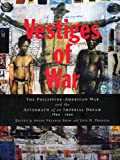 Vestiges of War : The Philippine-American War and the Aftermath of an Imperial Dream, 1899-1999, , 0814797903