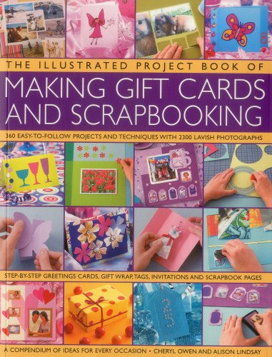 The Illustrated Project Book of Making Gift Cards and Scrapbooking: 360 easy-to-follow projects and techniques with 2300 lavish ()