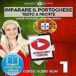 Imparare il Portoghese - Lettura Facile - Ascolto Facile - Testo a Fronte: Portoghese Corso Audio Num.1 [Learn Portuguese - Easy Reader - Easy Audio]    Polyglot Planet