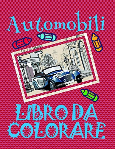 Libro da Colorare Automobili : Album da Colorare Bambini 4-10 anni!  (Libro da Colorare Automobili: A SERIES OF COLORING BOOKS) (Italian Edition)