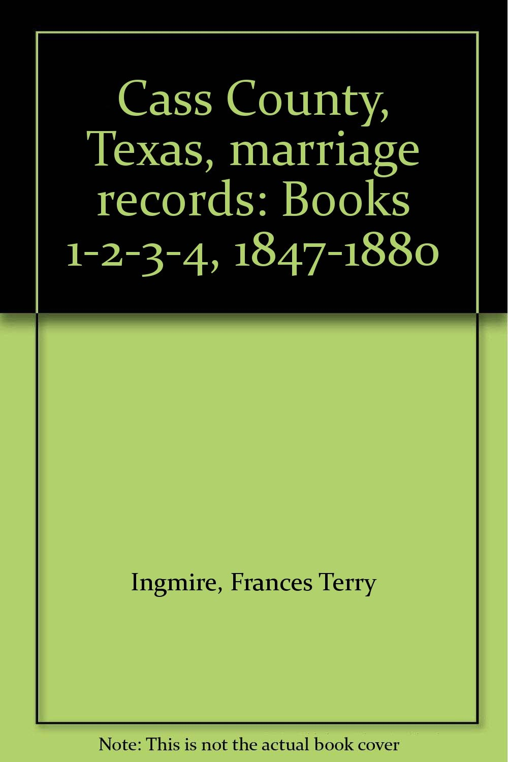 Cass County, Texas, marriage records: Books 1-2-3-4, 1847