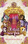 Ever after high - Il était une fois - recueil de nouvelles par Hale