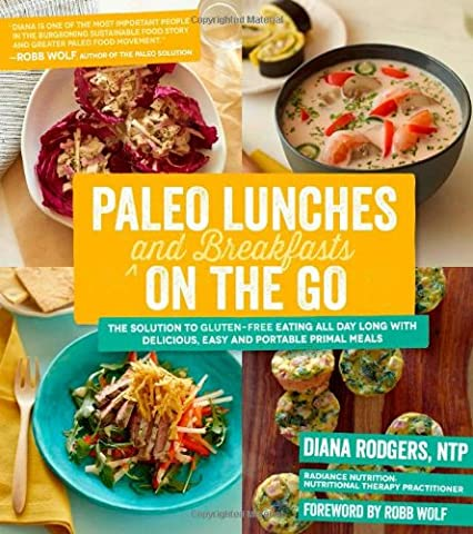 Paleo Lunches and Breakfasts On the Go: The Solution to Gluten-Free Eating All Day Long with Delicious, Easy and Portable Primal (Wild Wolf Publishing)