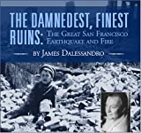 The Damnedest, Finest Ruins: The Great San Francisco Earthquake and Fire