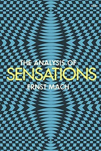 The Analysis of Sensations and the Relation of the Physical to the Psychical: Revised and Supplemented Edition