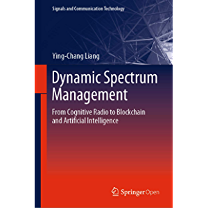 Dynamic Spectrum Management: From Cognitive Radio to Blockchain and Artificial Intelligence (Signals and Communication…