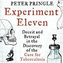 Experiment Eleven: Deceit and Betrayal in the Discovery of the Cure for Tuberculosis Audiobook by Peter Pringle Narrated by Sean Runnette