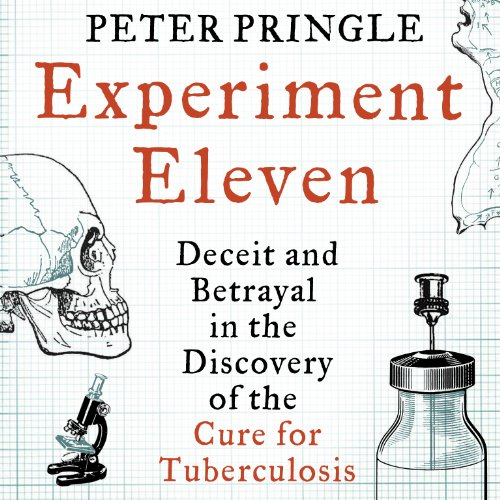 Experiment Eleven: Deceit and Betrayal in the Discovery of the Cure for Tuberculosis by Audible Studios for Bloomsbury