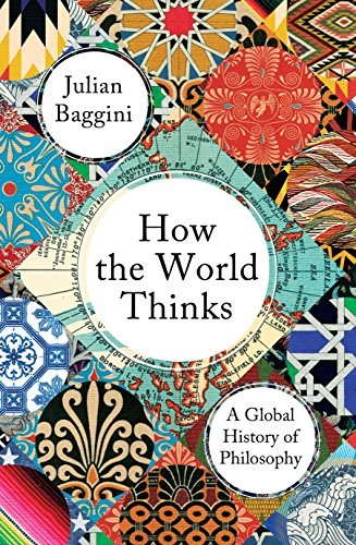How the World Thinks: A Global History of Philosophy (English Edition)