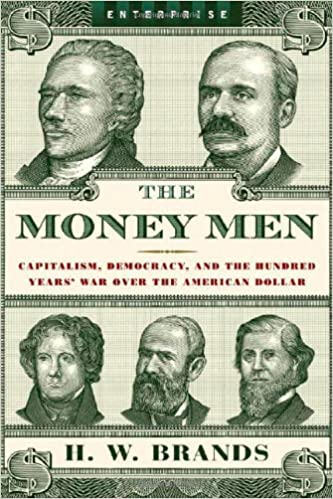 Money Men: Capitalism, Democracy and the Hundred Years' War Over the American Dollar (Enterprise)