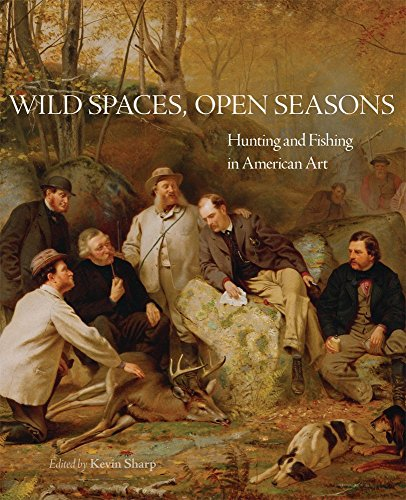 Wild Spaces, Open Seasons: Hunting and Fishing in American Art (The Charles M. Russell Center Series on Art and Photography of the American (Art Rogers Photography)
