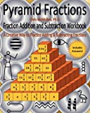 Pyramid Fractions -- Fraction Addition and Subtraction Workbook, Chris McMullen, 1456508903
