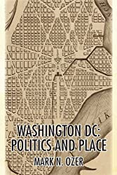 WASHINGTON, D.C.: POLITICS AND PLACE: THE HISTORICAL GEOGRAPHY OF THE DISTRICT OF COLUMBIA
