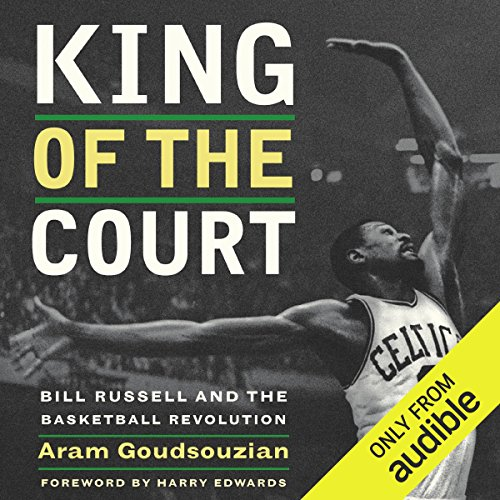 King of the Court: Bill Russell and the Basketball Revolution by Audible Studios