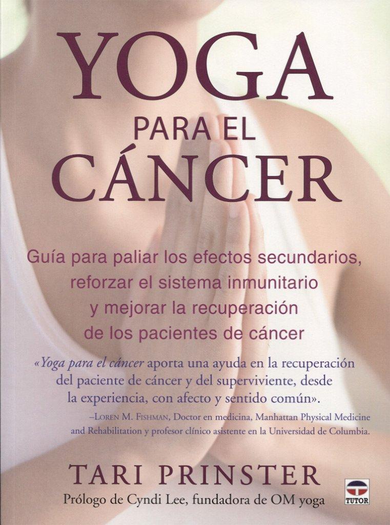 Yoga para el cáncer : guía para paliar los efectos ...