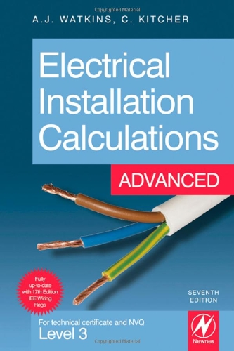 Electrical Installation Calculations: Advanced, Seventh Edition: For technical certificate and NVQ Level 3