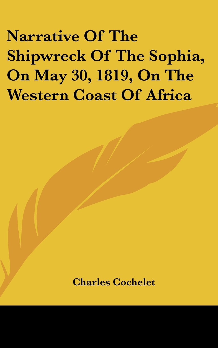 Narrative Of The Shipwreck Of The Sophia, On May 30, 1819, On The Western Coast Of Africa PDF