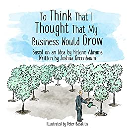 To Think That I Thought That My Business Would Grow by [Greenbaum, Joshua, Abrams, Helene]