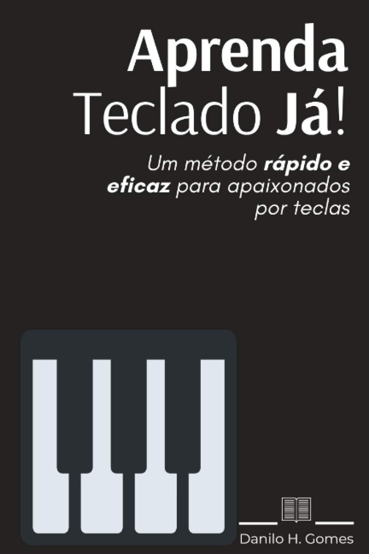 Aprenda Teclado Já!: Um método rápido e eficaz para ...