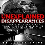 Unexplained Disappearances: Exploring the Creepy True Cases of People That Disappeared Overnight | Joseph Exton