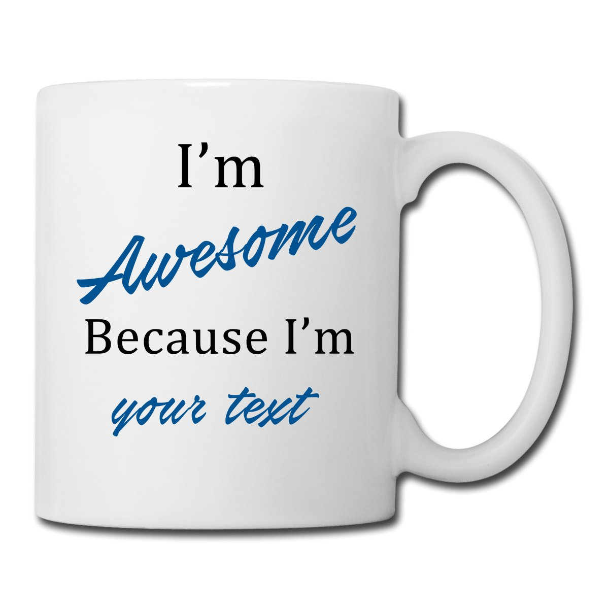 2c150c41119 Amazon.com  Personalized With Name And Text Funny Quotes Inspirational  Sayings - I m Awesome Because I m...- Custom Gift Coffee Mug Tea Cup Ceramic  White 11 ...