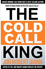 The Cold Call King: : How to Make More Effective Sales Calls Kindle Edition