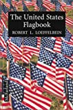 img - for The United States Flagbook: Everything About Old Glory book / textbook / text book