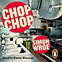 Chop Chop Audiobook by Simon Wroe Narrated by Daniel Weyman