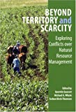 Beyond Territory and Scarcity: Exploring Conflicts over Natural Resource Management