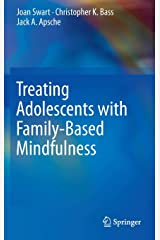 Treating Adolescents with Family-Based Mindfulness Hardcover