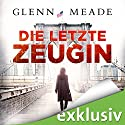 Die letzte Zeugin Audiobook by Glenn Meade Narrated by Detlef Bierstedt