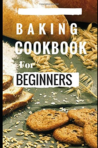 Easy Delicious Cake (Baking Cookbook For Beginners: Easy And Delicious Bread, Cake Cookie And Baking Recipes For Beginners (Easy Baking Recipes))