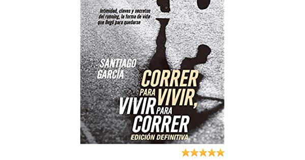 Amazon.com: Correr para vivir, vivir para correr [Run to Live, Live to Run]: Intimidad, claves y secretos del running [Intimacy, Keys and Secrets of ...