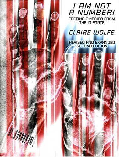 Book cover from I Am Not A Number!: Freeing America From the ID State by Claire Wolfe