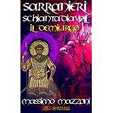 Sarranieri Schiantadiavoli: volume terzo - Il demiurgo (Italian Edition)